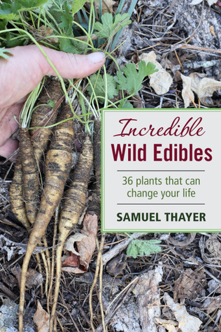 Wild foods list of each of Samuel Thayer's foraging books: Incredible Wild Edibles, Nature's Garden & The Forager's Harvest