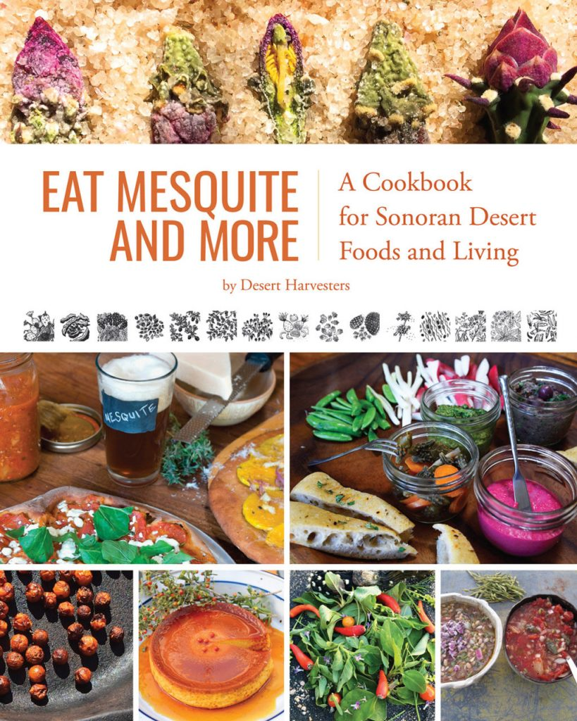 Eat Mesquite and More  A Cookbook for Sonoran Desert Foods and Living
