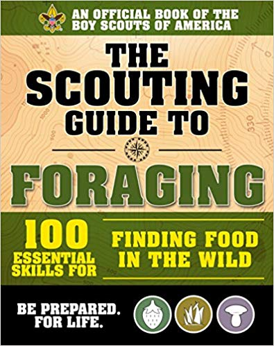 The Scouting Guide to Foraging: An Official Boy Scouts of America Handbook: Essential Skills for Finding Food in the Wild